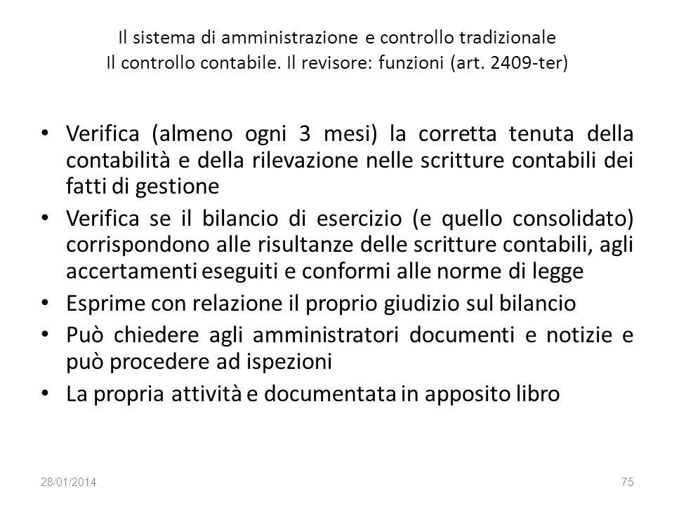 Il sistema di amministrazione e controllo tradizionale Il controllo contabile. Il revisore: funzioni (art. 2409-ter) Verifica (almeno ogni 3 mesi) la