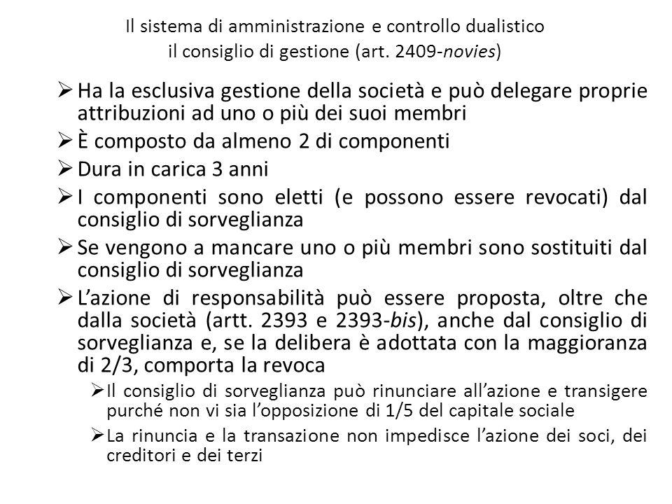 Il sistema di amministrazione e controllo dualistico il consiglio di gestione (art. 2409-novies) Ha la esclusiva gestione della società e può delegare