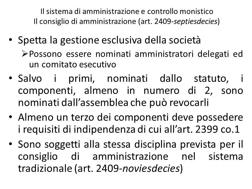 Il sistema di amministrazione e controllo monistico Il consiglio di amministrazione (art. 2409-septiesdecies) Spetta la gestione esclusiva della socie