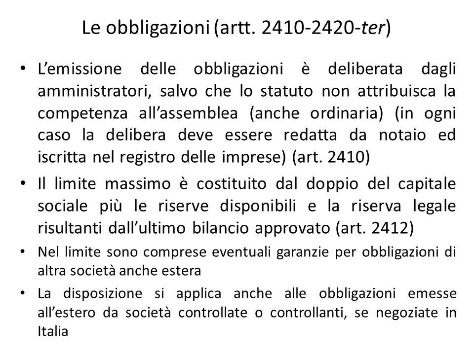 Le obbligazioni (artt. 2410-2420-ter) Lemissione delle obbligazioni è deliberata dagli amministratori, salvo che lo statuto non attribuisca la compete