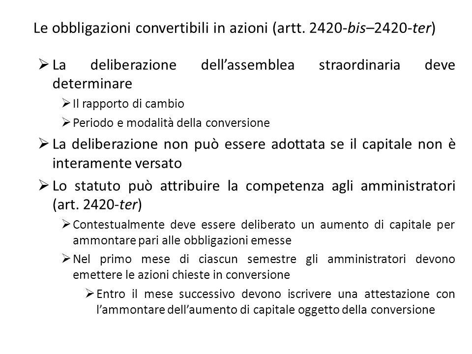 Le obbligazioni convertibili in azioni (artt. 2420-bis–2420-ter) La deliberazione dellassemblea straordinaria deve determinare Il rapporto di cambio P