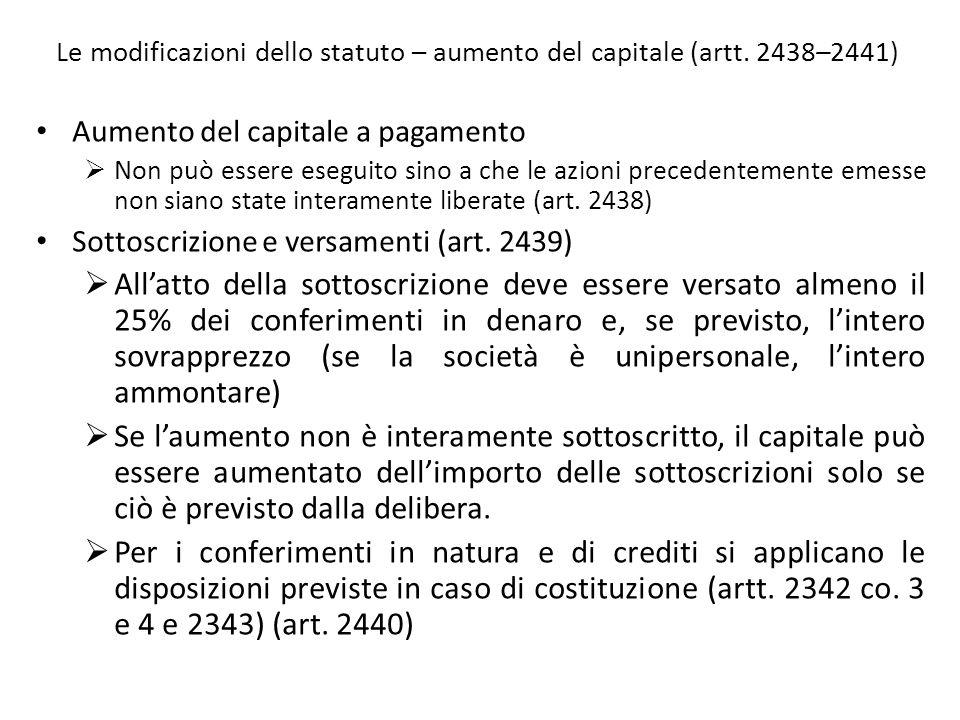 Le modificazioni dello statuto – aumento del capitale (artt. 2438–2441) Aumento del capitale a pagamento Non può essere eseguito sino a che le azioni
