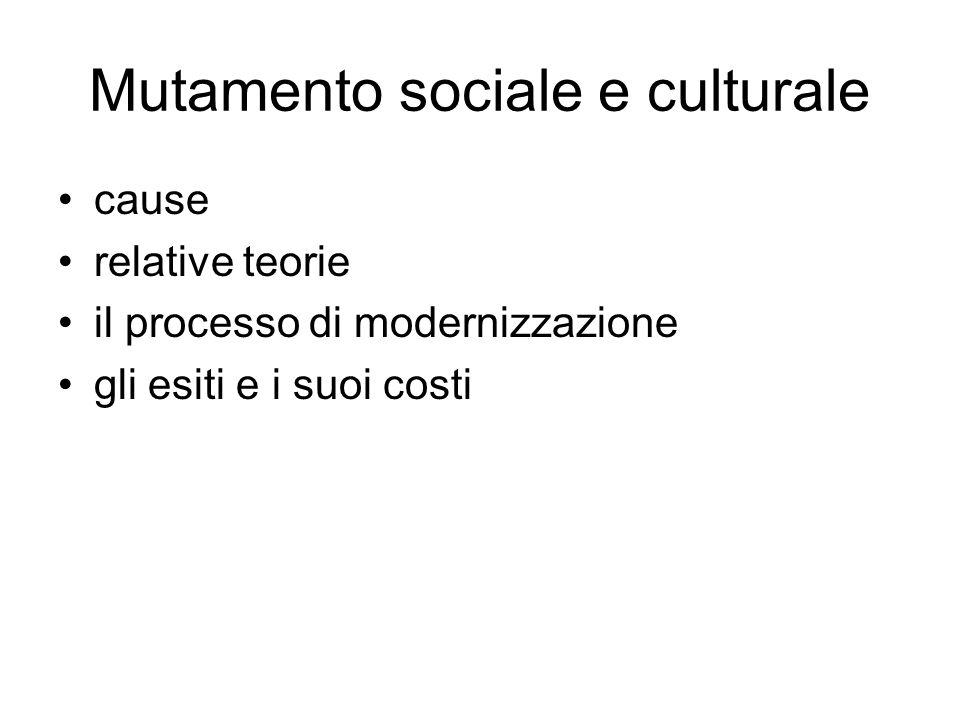Mutamento sociale e culturale cause relative teorie il processo di modernizzazione gli esiti e i suoi costi