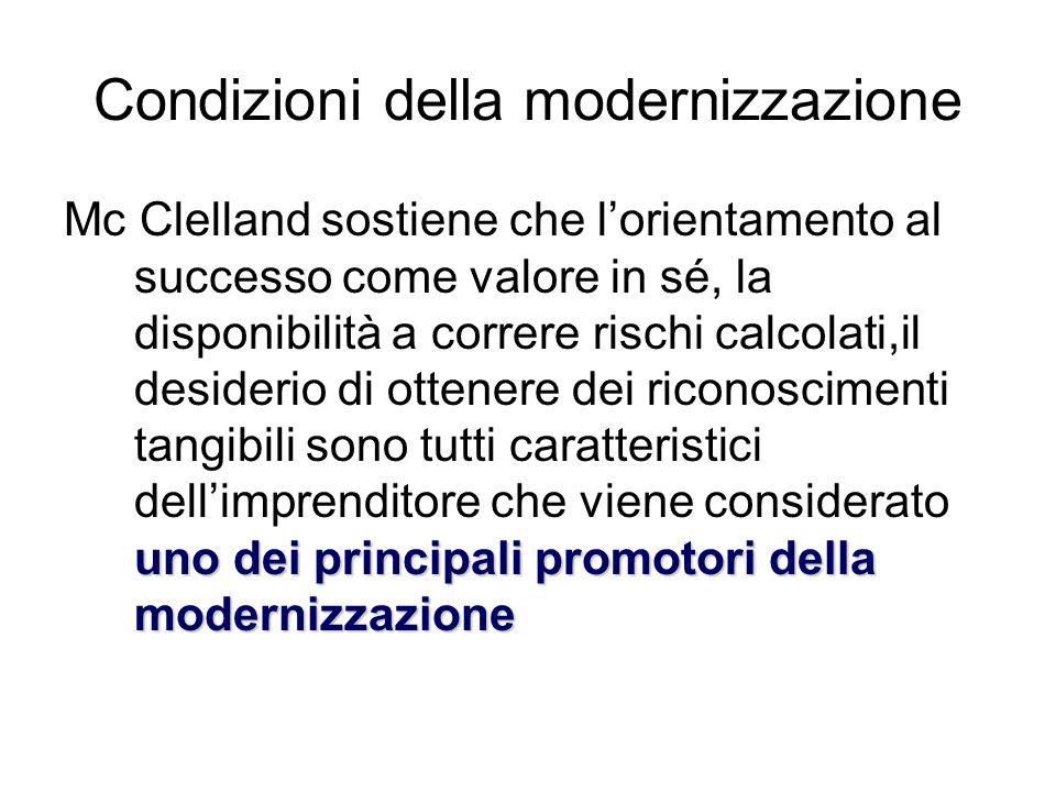Condizioni della modernizzazione uno dei principali promotori della modernizzazione Mc Clelland sostiene che lorientamento al successo come valore in