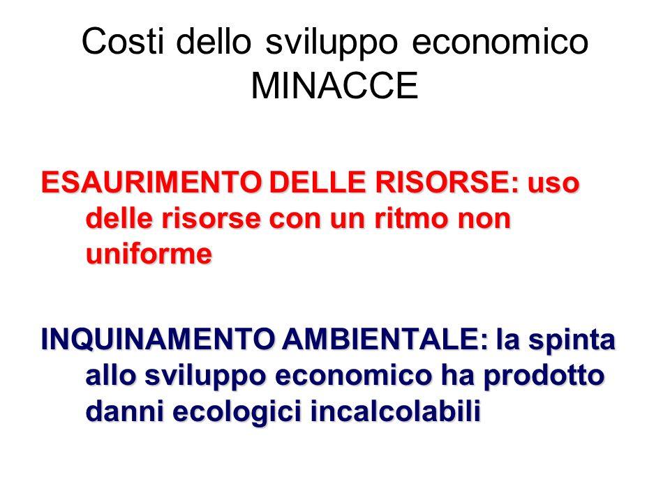 Costi dello sviluppo economico MINACCE ESAURIMENTO DELLE RISORSE: uso delle risorse con un ritmo non uniforme INQUINAMENTO AMBIENTALE: la spinta allo