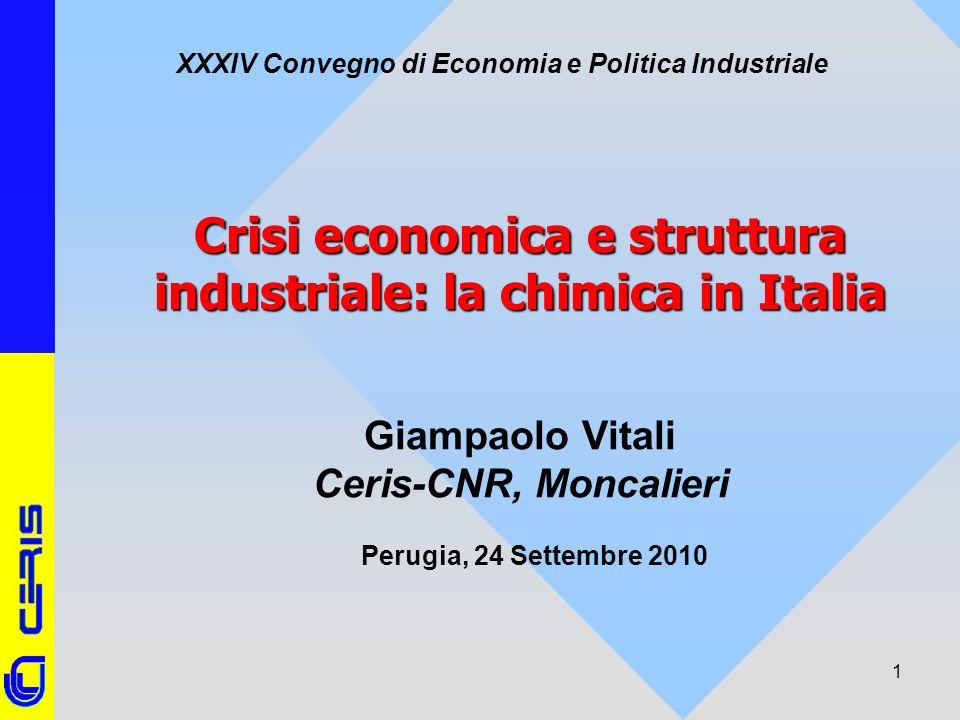 CERIS-CNR 1 Crisi economica e struttura industriale: la chimica in Italia Giampaolo Vitali Ceris-CNR, Moncalieri XXXIV Convegno di Economia e Politica