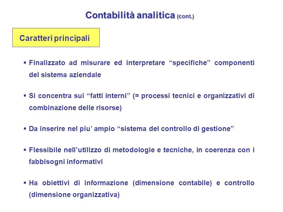 Contabilità analitica (cont.) Finalizzato ad misurare ed interpretare specifiche componenti del sistema aziendale Si concentra sui fatti interni (= pr