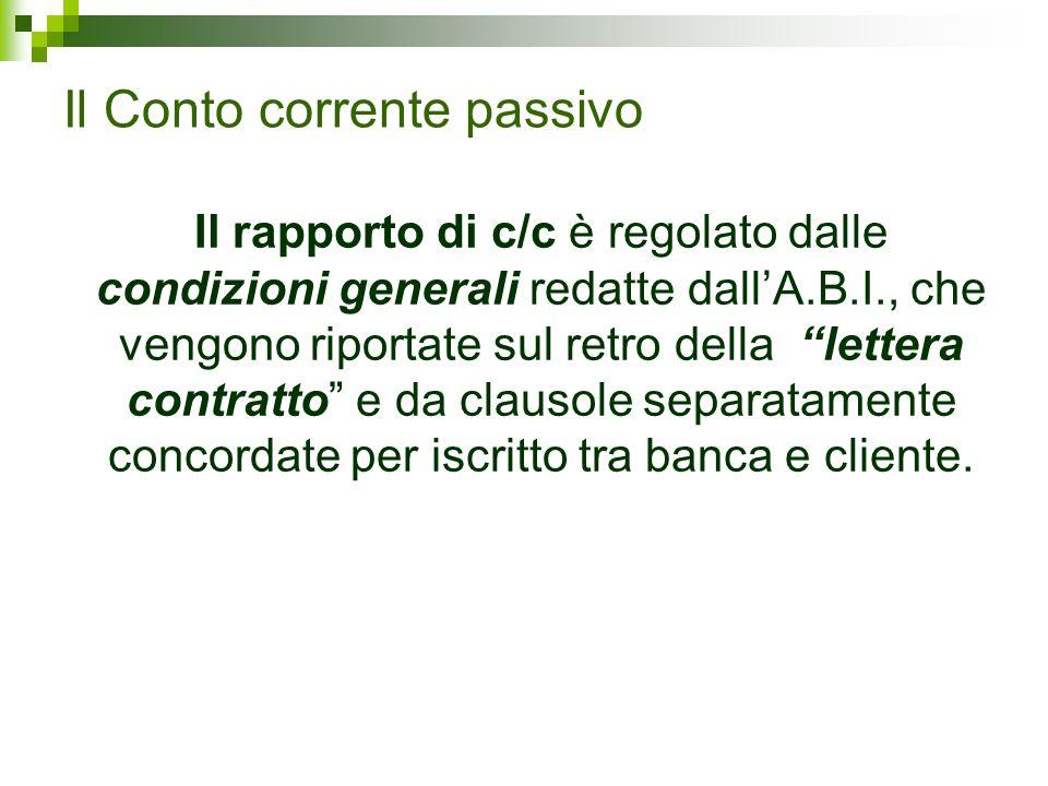 Il rapporto di c/c è regolato dalle condizioni generali redatte dallA.B.I., che vengono riportate sul retro della lettera contratto e da clausole sepa