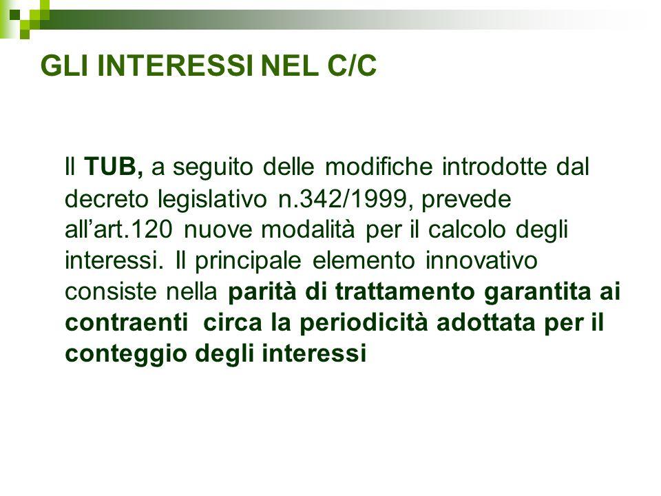 GLI INTERESSI NEL C/C Il TUB, a seguito delle modifiche introdotte dal decreto legislativo n.342/1999, prevede allart.120 nuove modalità per il calcol