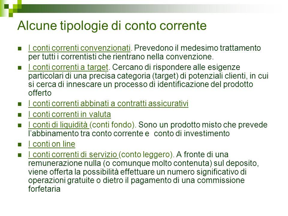 Alcune tipologie di conto corrente I conti correnti convenzionati. Prevedono il medesimo trattamento per tutti i correntisti che rientrano nella conve