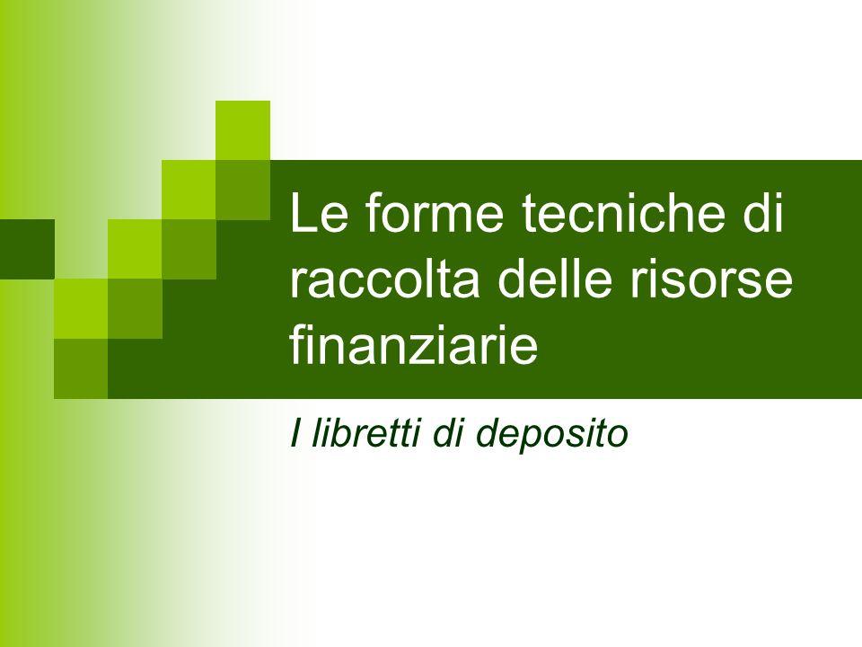 Le forme tecniche di raccolta delle risorse finanziarie I libretti di deposito