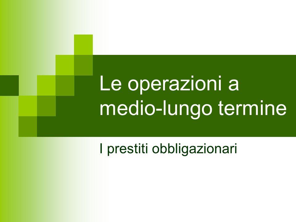 Le operazioni a medio-lungo termine I prestiti obbligazionari
