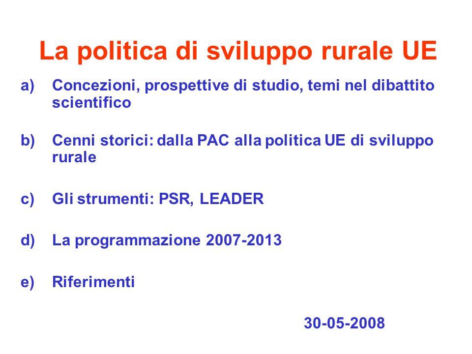 La politica di sviluppo rurale UE a)Concezioni, prospettive di studio, temi nel dibattito scientifico b)Cenni storici: dalla PAC alla politica UE di s
