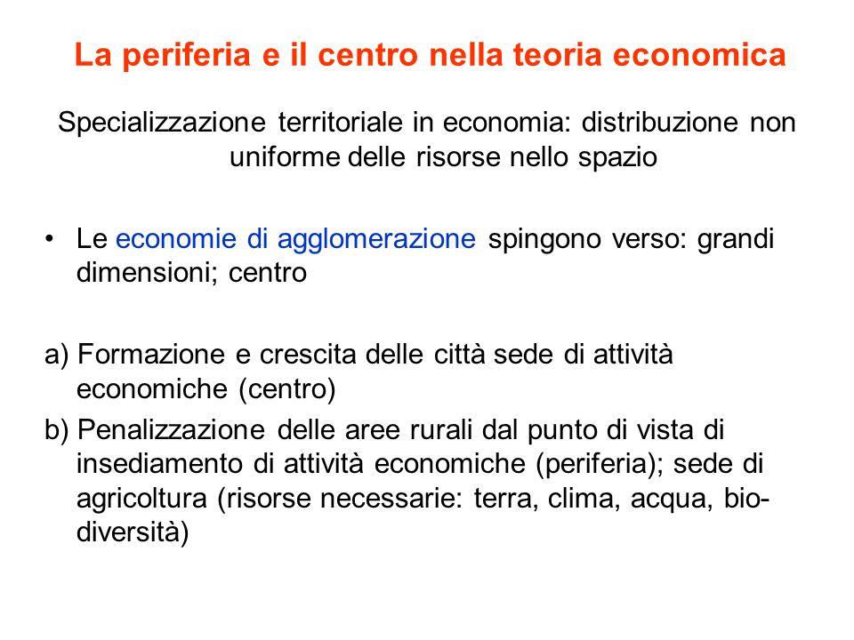 La periferia e il centro nella teoria economica Specializzazione territoriale in economia: distribuzione non uniforme delle risorse nello spazio Le ec