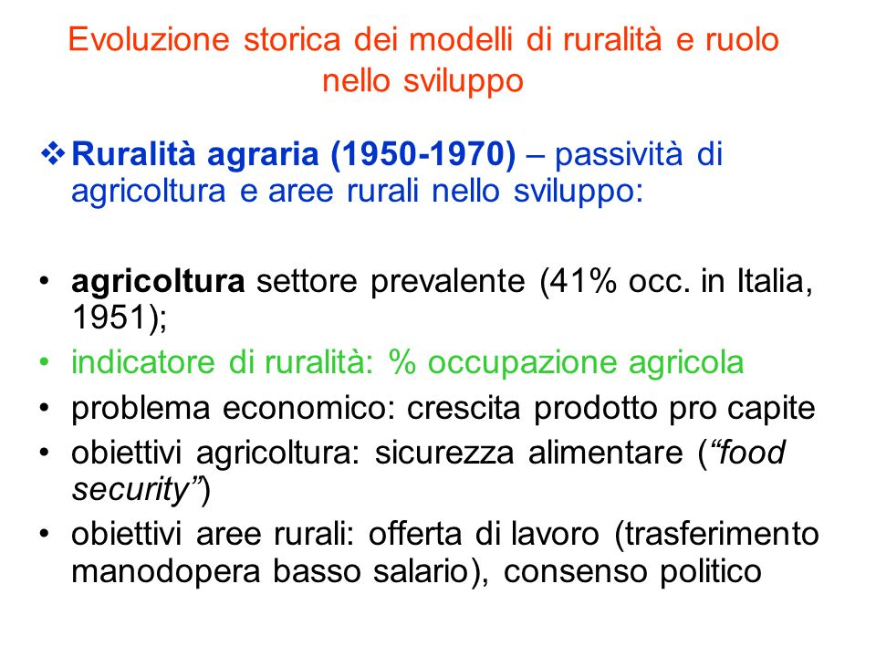 Evoluzione storica dei modelli di ruralità e ruolo nello sviluppo Ruralità agraria (1950-1970) – passività di agricoltura e aree rurali nello sviluppo