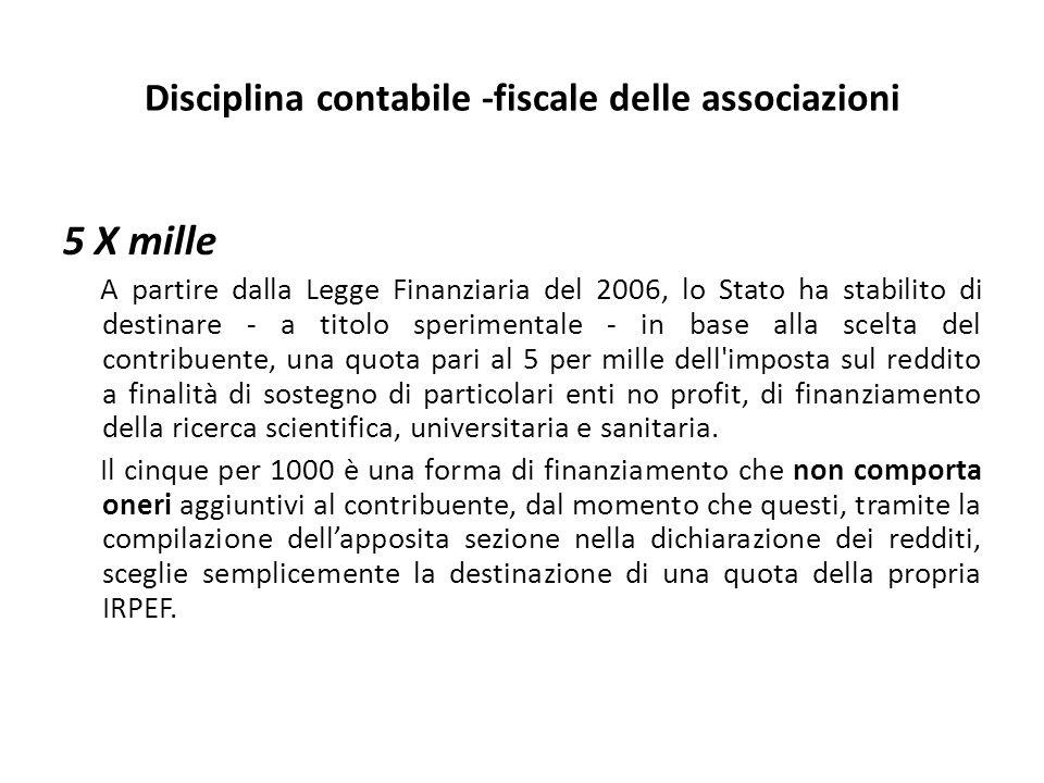 Disciplina contabile -fiscale delle associazioni 5 X mille A partire dalla Legge Finanziaria del 2006, lo Stato ha stabilito di destinare - a titolo s