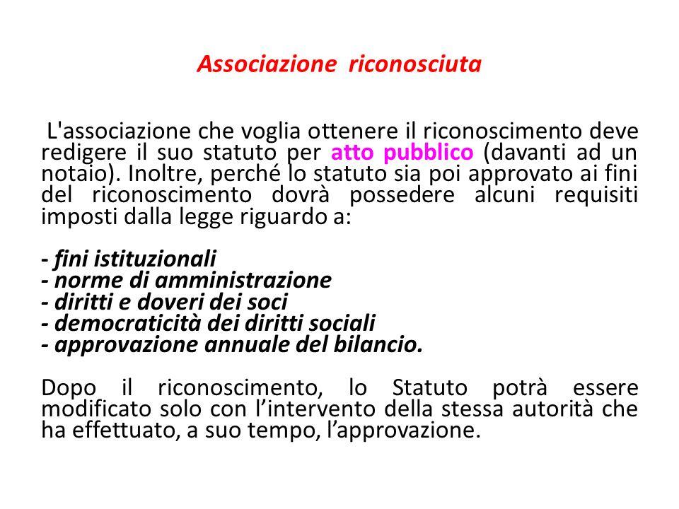 Associazione riconosciuta L'associazione che voglia ottenere il riconoscimento deve redigere il suo statuto per atto pubblico (davanti ad un notaio).