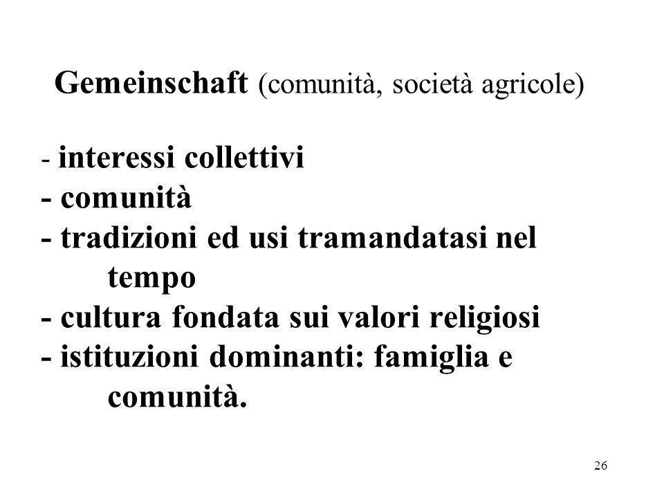 26 - interessi collettivi - comunità - tradizioni ed usi tramandatasi nel tempo - cultura fondata sui valori religiosi - istituzioni dominanti: famigl