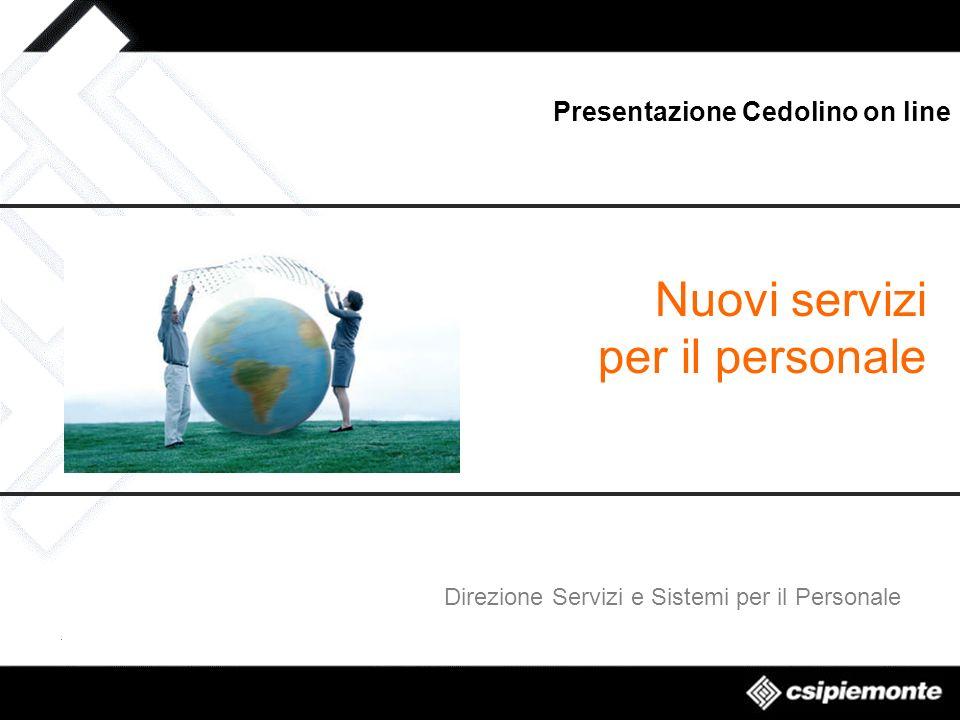 Nuovi servizi per il personale Presentazione Cedolino on line Direzione Servizi e Sistemi per il Personale
