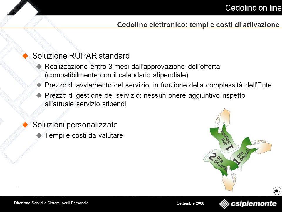 Cedolino on line 14 Direzione Servizi e Sistemi per il Personale Settembre 2008 Cedolino elettronico: tempi e costi di attivazione Soluzione RUPAR sta