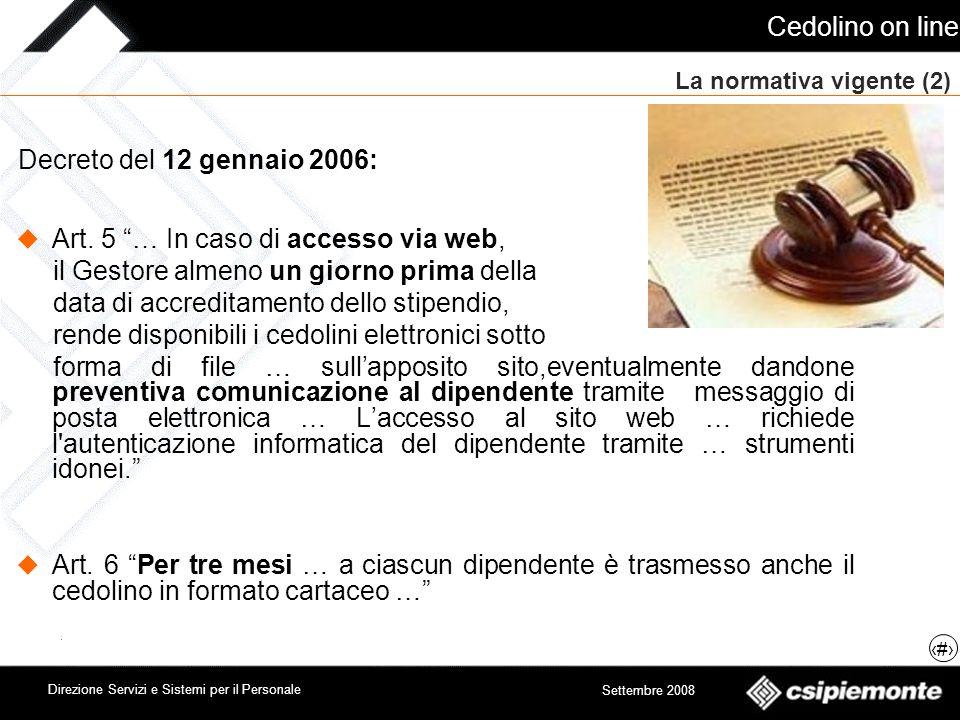 Cedolino on line 4 Direzione Servizi e Sistemi per il Personale Settembre 2008 La normativa vigente (1) Decreto del 12 gennaio 2006: Art.