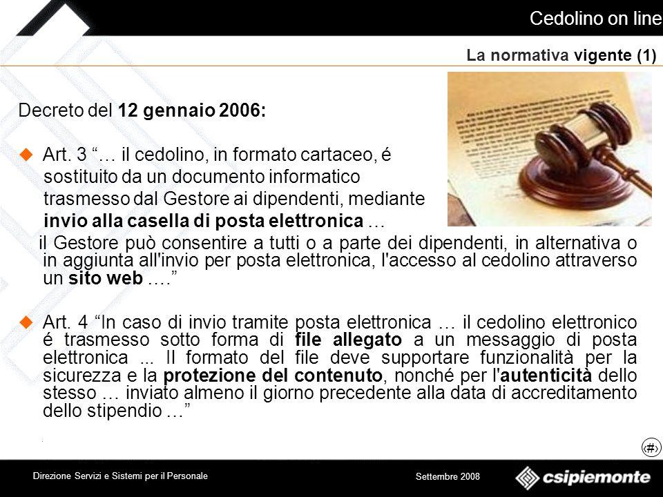 Cedolino on line 4 Direzione Servizi e Sistemi per il Personale Settembre 2008 La normativa vigente (1) Decreto del 12 gennaio 2006: Art. 3 … il cedol