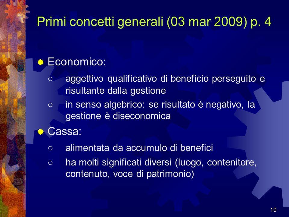 10 Primi concetti generali (03 mar 2009) p. 4 Economico: aggettivo qualificativo di beneficio perseguito e risultante dalla gestione in senso algebric