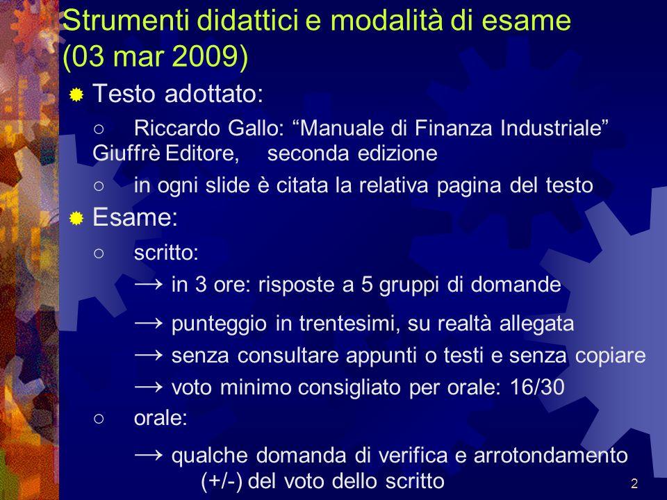 2 Strumenti didattici e modalità di esame (03 mar 2009) Testo adottato: Riccardo Gallo: Manuale di Finanza Industriale Giuffrè Editore, seconda edizio