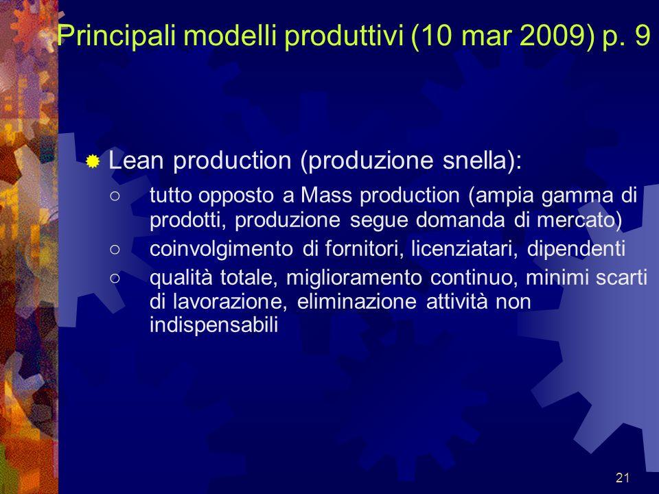 21 Principali modelli produttivi (10 mar 2009) p. 9 Lean production (produzione snella): tutto opposto a Mass production (ampia gamma di prodotti, pro