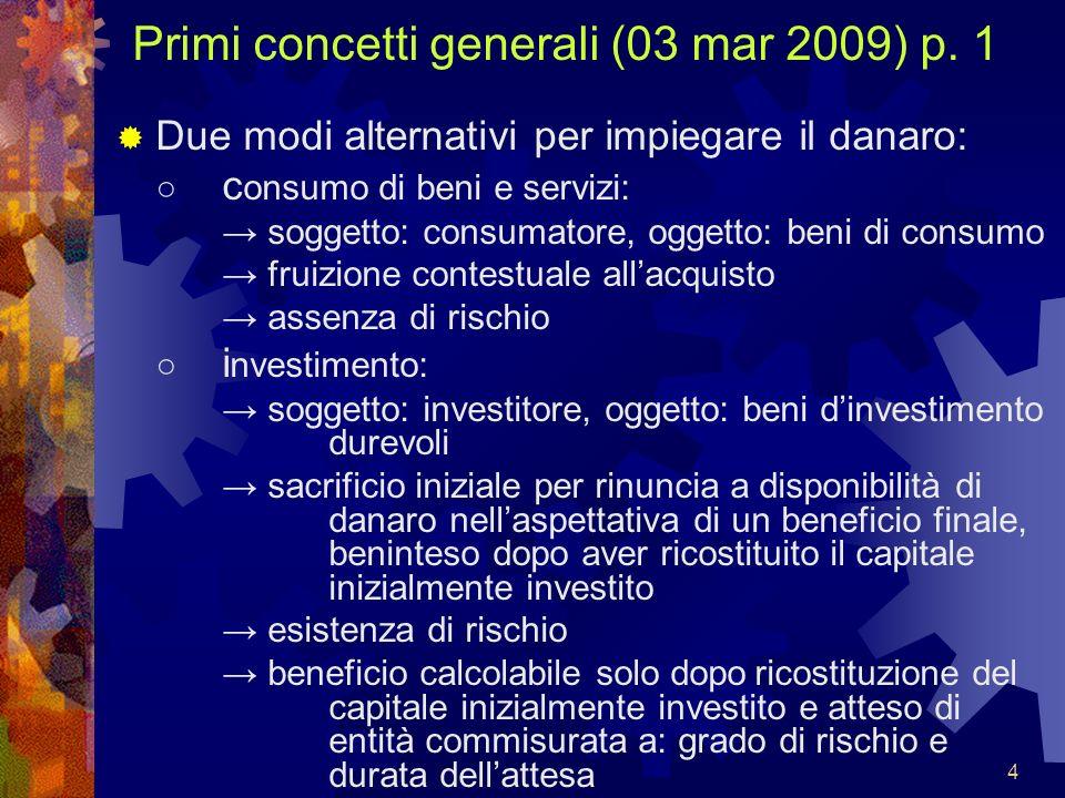4 Primi concetti generali (03 mar 2009) p. 1 Due modi alternativi per impiegare il danaro: c onsumo di beni e servizi: soggetto: consumatore, oggetto: