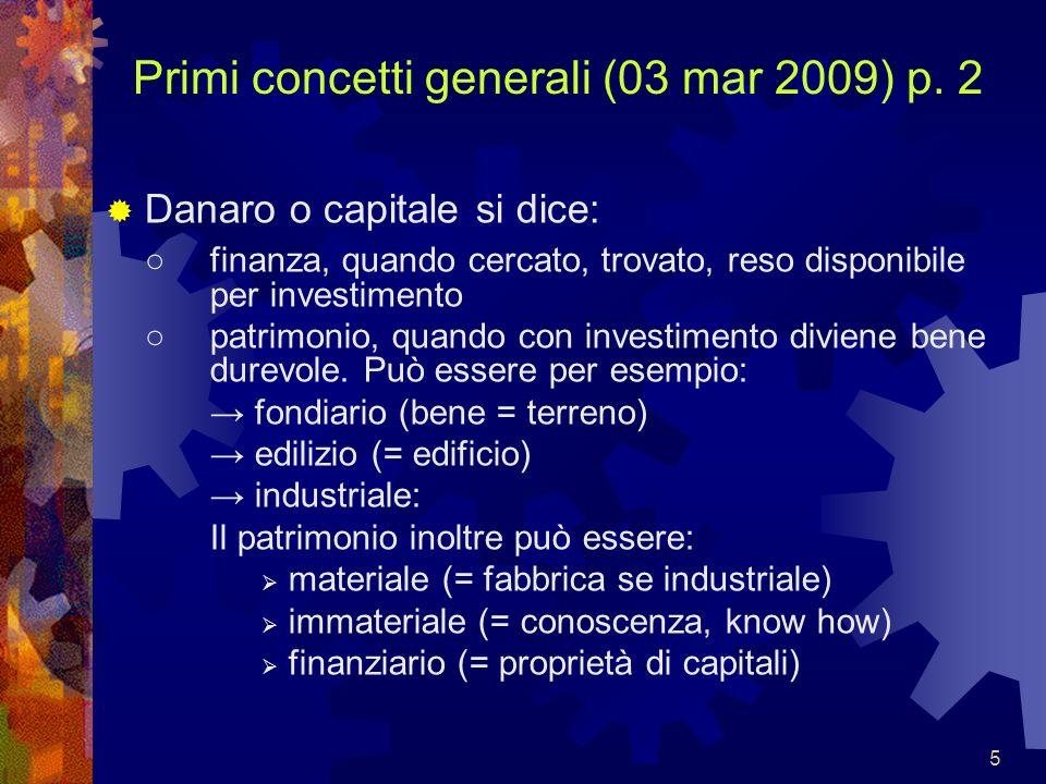 5 Primi concetti generali (03 mar 2009) p. 2 Danaro o capitale si dice: finanza, quando cercato, trovato, reso disponibile per investimento patrimonio