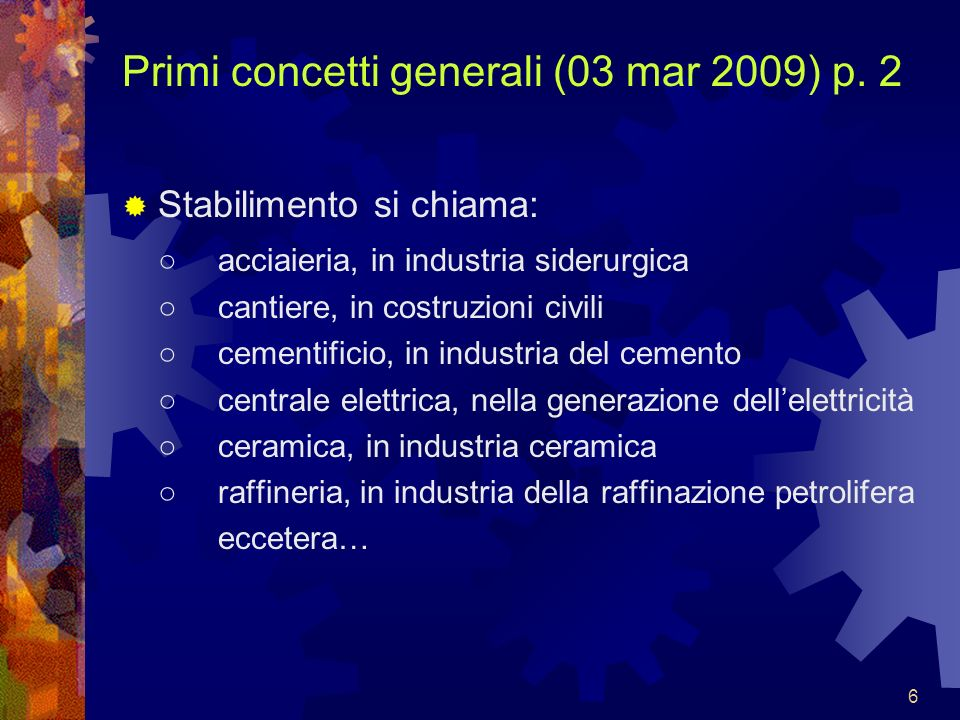 6 Primi concetti generali (03 mar 2009) p. 2 Stabilimento si chiama: acciaieria, in industria siderurgica cantiere, in costruzioni civili cementificio