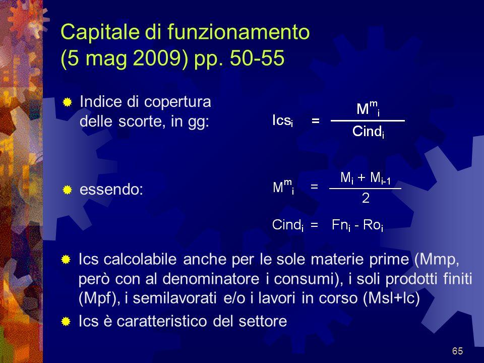 65 Capitale di funzionamento (5 mag 2009) pp. 50-55 Indice di copertura delle scorte, in gg: essendo: Ics calcolabile anche per le sole materie prime