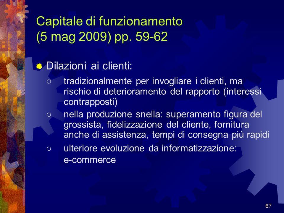 67 Capitale di funzionamento (5 mag 2009) pp. 59-62 Dilazioni ai clienti: tradizionalmente per invogliare i clienti, ma rischio di deterioramento del