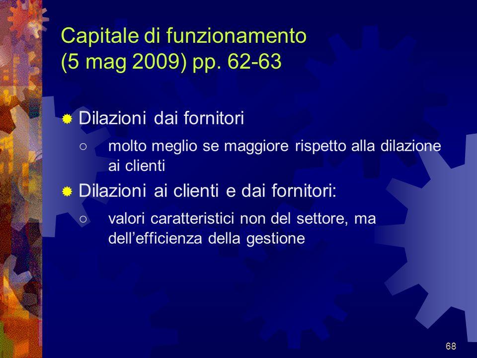 68 Capitale di funzionamento (5 mag 2009) pp. 62-63 Dilazioni dai fornitori molto meglio se maggiore rispetto alla dilazione ai clienti Dilazioni ai c