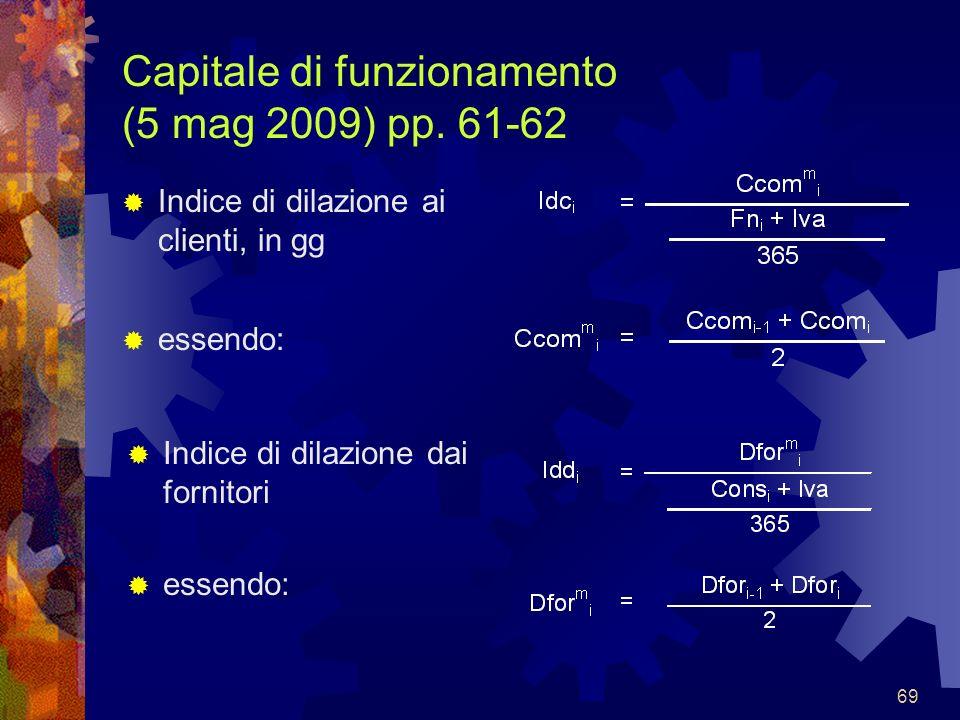 69 Capitale di funzionamento (5 mag 2009) pp. 61-62 Indice di dilazione ai clienti, in gg essendo: Indice di dilazione dai fornitori essendo: