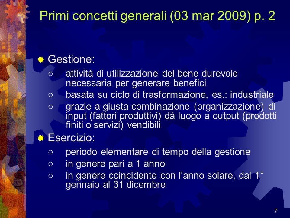 7 Primi concetti generali (03 mar 2009) p. 2 Gestione: attività di utilizzazione del bene durevole necessaria per generare benefici basata su ciclo di