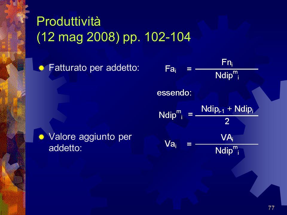 77 Produttività (12 mag 2008) pp. 102-104 Fatturato per addetto: Valore aggiunto per addetto: