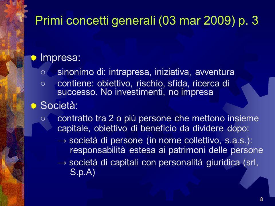 8 Primi concetti generali (03 mar 2009) p. 3 Impresa: sinonimo di: intrapresa, iniziativa, avventura contiene: obiettivo, rischio, sfida, ricerca di s