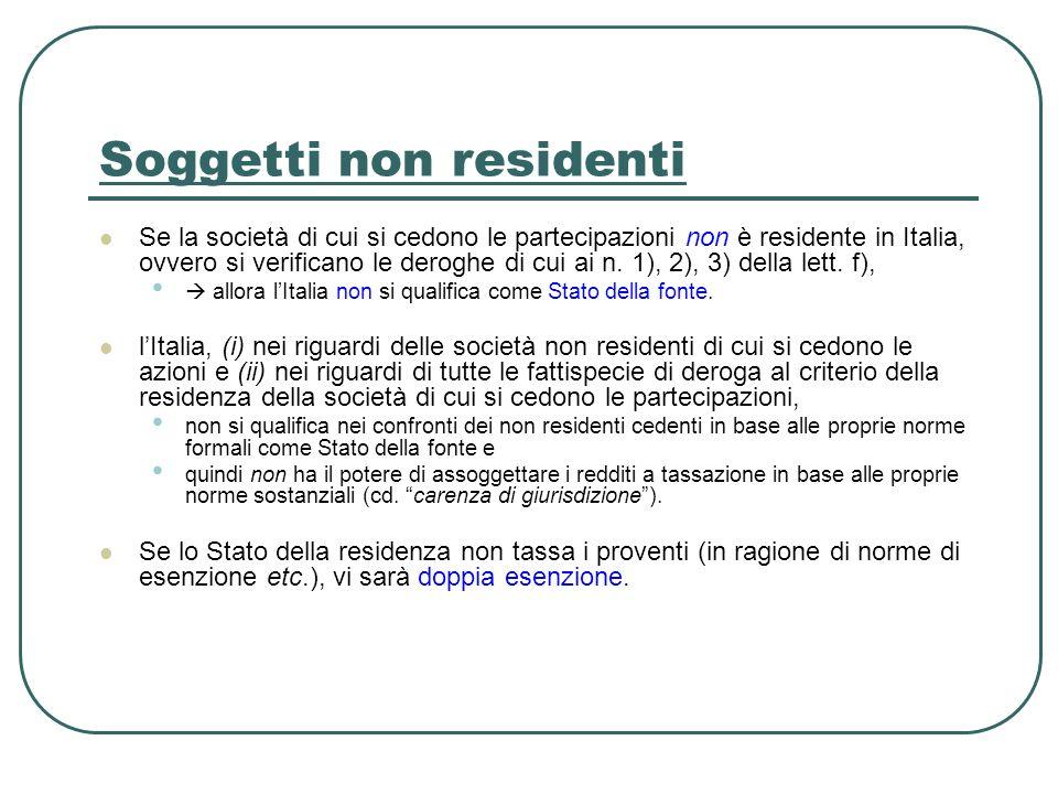 Soggetti non residenti Se la società di cui si cedono le partecipazioni non è residente in Italia, ovvero si verificano le deroghe di cui ai n. 1), 2)