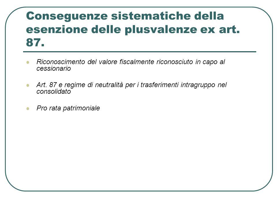 Conseguenze sistematiche della esenzione delle plusvalenze ex art. 87. Riconoscimento del valore fiscalmente riconosciuto in capo al cessionario Art.