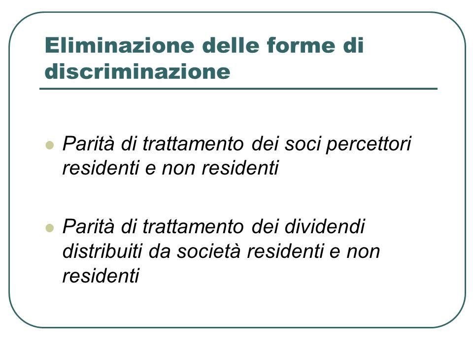 Eliminazione delle forme di discriminazione Parità di trattamento dei soci percettori residenti e non residenti Parità di trattamento dei dividendi distribuiti da società residenti e non residenti