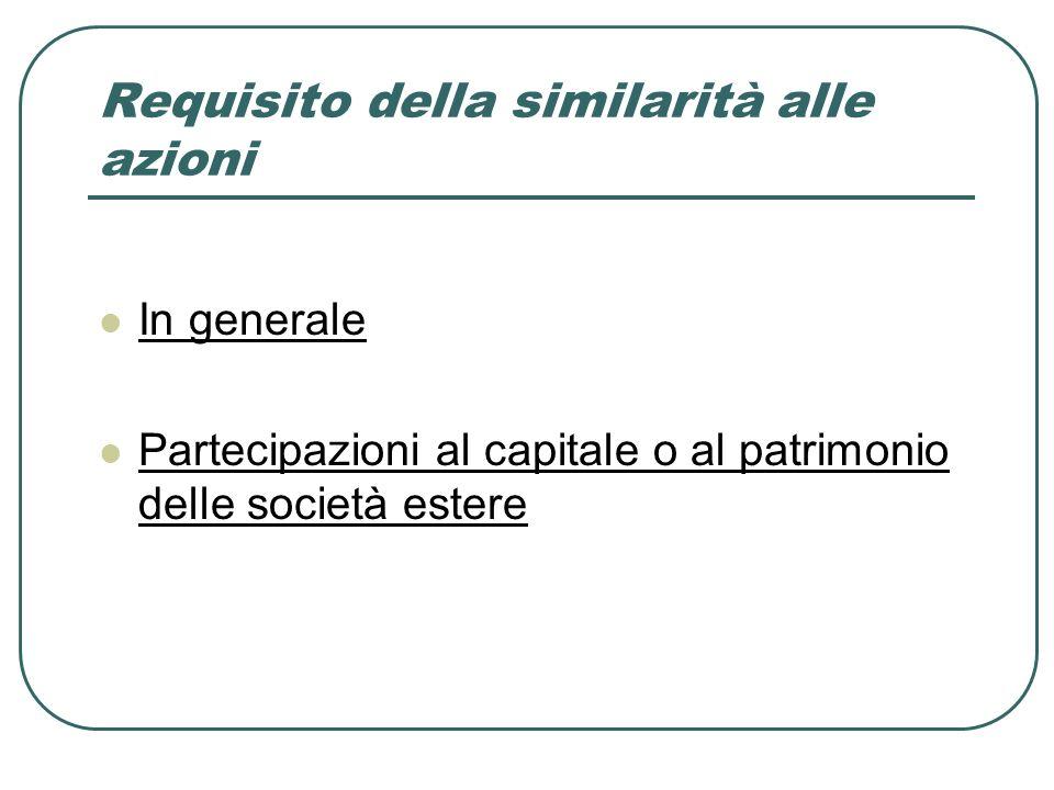 Requisito della similarità alle azioni In generale Partecipazioni al capitale o al patrimonio delle società estere
