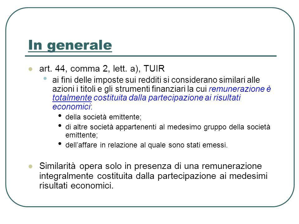 In generale art. 44, comma 2, lett. a), TUIR ai fini delle imposte sui redditi si considerano similari alle azioni i titoli e gli strumenti finanziari