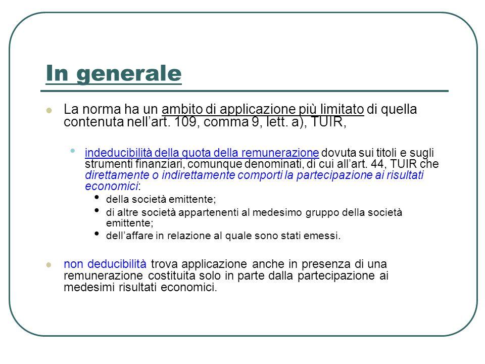In generale La norma ha un ambito di applicazione più limitato di quella contenuta nellart. 109, comma 9, lett. a), TUIR, indeducibilità della quota d