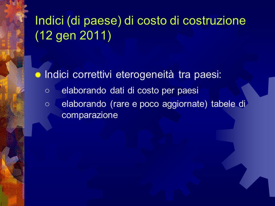 Indici (di paese) di costo di costruzione (12 gen 2011) Indici correttivi eterogeneità tra paesi: elaborando dati di costo per paesi elaborando (rare