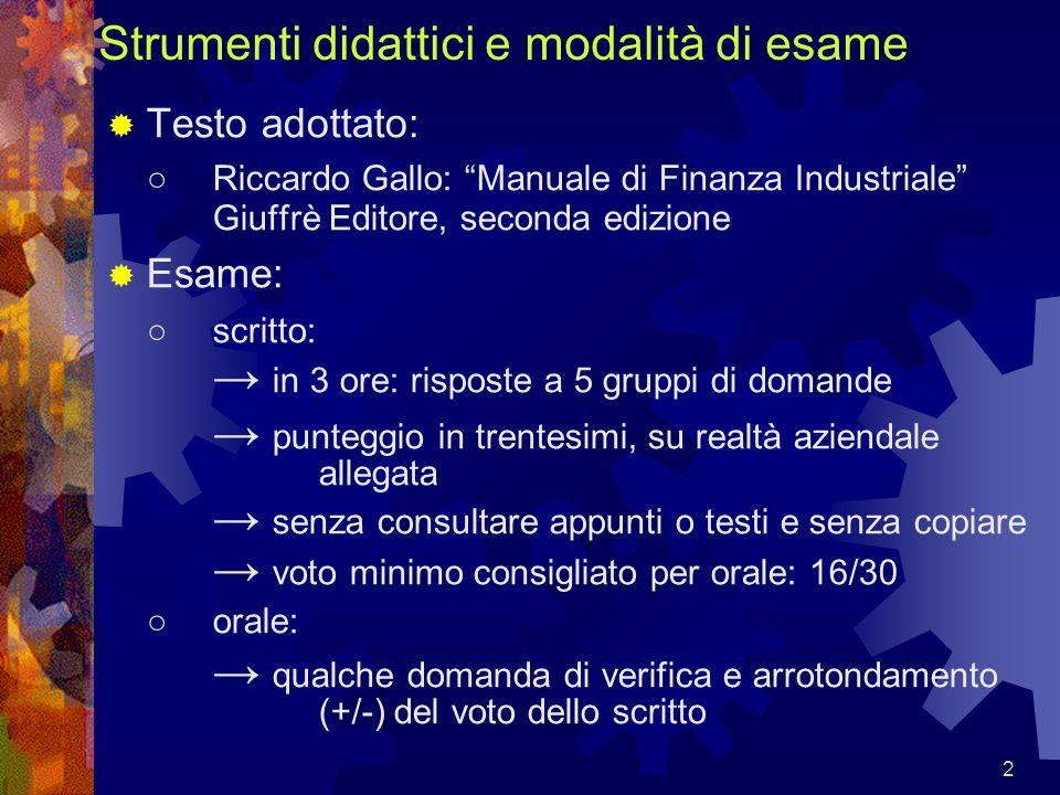 2 Strumenti didattici e modalità di esame Testo adottato: Riccardo Gallo: Manuale di Finanza Industriale Giuffrè Editore, seconda edizione Esame: scri