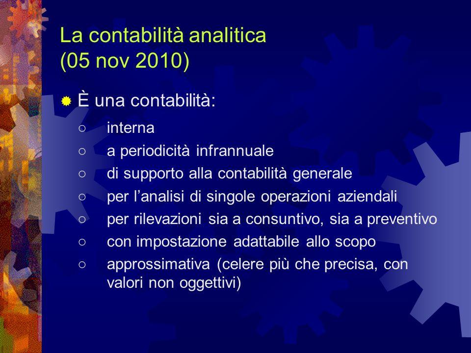 La contabilità analitica (05 nov 2010) È una contabilità: interna a periodicità infrannuale di supporto alla contabilità generale per lanalisi di sing