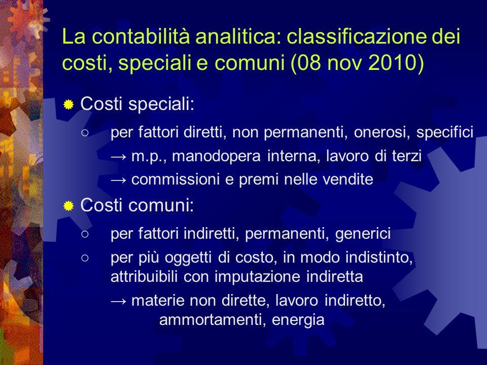 La contabilità analitica: classificazione dei costi, speciali e comuni (08 nov 2010) Costi speciali: per fattori diretti, non permanenti, onerosi, spe