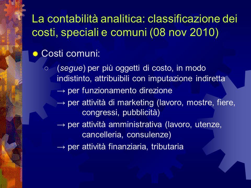 La contabilità analitica: classificazione dei costi, speciali e comuni (08 nov 2010) Costi comuni: (segue) per più oggetti di costo, in modo indistint